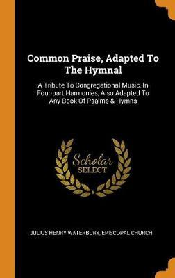 Common Praise, Adapted to the Hymnal by Julius Henry Waterbury