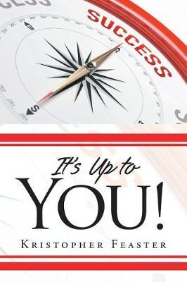 It's Up to You! by Kristopher Feaster