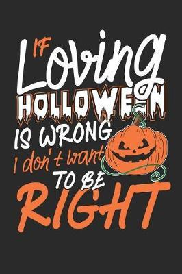 If loving holloween is wrong i don't want to be right by Values Tees