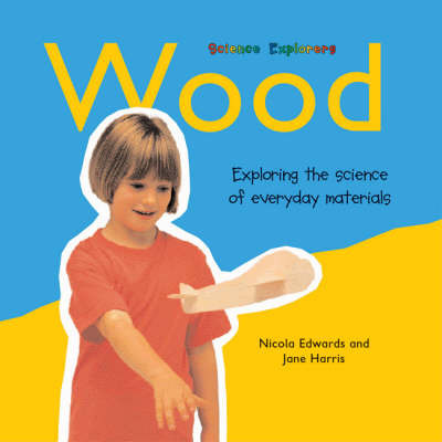 Wood: Exploring the Science of Everyday Materials by Nicola Edwards image