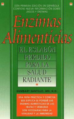 Enzimas Alimenticias: El Eslabon Perdido Para La Salud Radiante by Humbart Santillo
