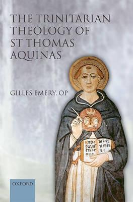 The Trinitarian Theology of St Thomas Aquinas by Gilles Emery