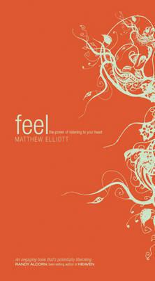 Feel: The Power of Listening to Your Heart by Matthew Elliott