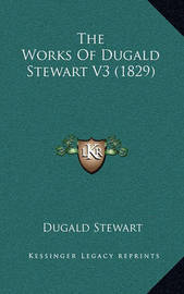 The Works of Dugald Stewart V3 (1829) by Dugald Stewart