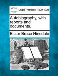 Autobiography, with Reports and Documents. by Elizur Brace Hinsdale