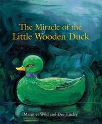The Miracle of the Little Wooden Duck by Margaret Wild