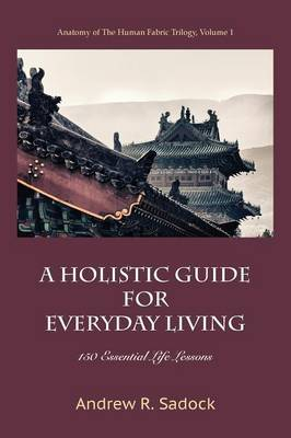 A Holistic Guide for Everyday Living by Andrew R Sadock image