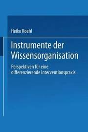Instrumente Der Wissensorganisation by Heiko Roehl