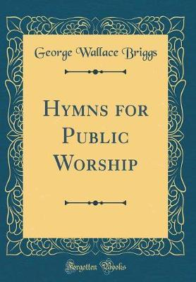 Hymns for Public Worship (Classic Reprint) by George Wallace Briggs image