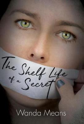 The Shelf Life of a Secret by Wanda Means