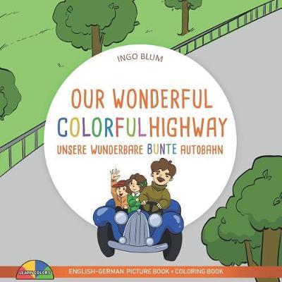 Our Wonderful Colorful Highway - Unsere wunderbare bunte Autobahn by Ingo Blum