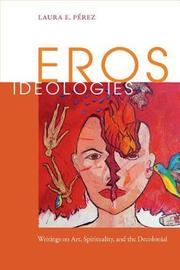 Eros Ideologies by Laura E. Perez