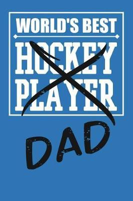 World's Best Hockey Player Dad by Birchfield Journals
