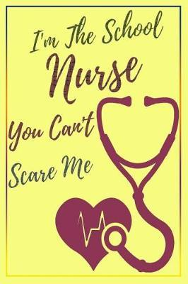 I'm The School Nurse You Can't Scare Me by Deep Senses Designs
