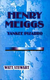 Henry Meiggs: Yankee Pizarro by Watt Stewart image