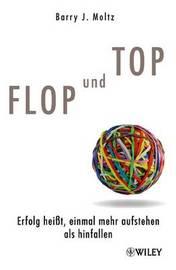 Flop Und Top: Erfolg Heibetat Einmal Mehr Aufstehen Als Hinfallen by Barry J Moltz image