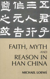 Faith, Myth, and Reason in Han China by Michael Loewe image