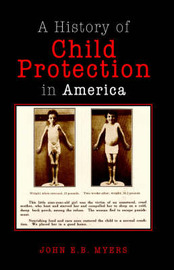 Child Protection in America by John E B Myers (University of the Pacific University of Southern California, Keck School of Medicine, Los Angeles University of Southern California, K image