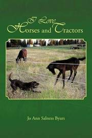 I Love Horses and Tractors by Jo Ann Salness Byars