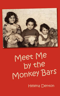 Meet Me by the Monkey Bars by Helena Denton