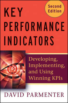 Key Performance Indicators (KPI): Developing, Implementing, and Using Winning KPIs by David Parmenter