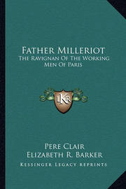 Father Milleriot: The Ravignan of the Working Men of Paris by Elizabeth R. Barker