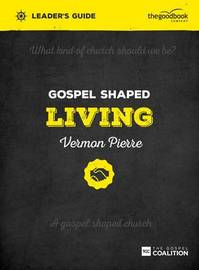Gospel Shaped Living Leader's Guide by Vermon Pierre