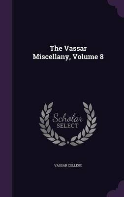 The Vassar Miscellany, Volume 8