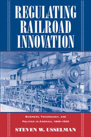 Regulating Railroad Innovation by Steven W. Usselman