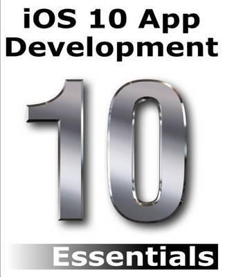 IOS 10 App Development Essentials by Neil Smyth