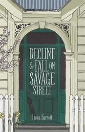 Decline and Fall on Savage Street by Fiona Farrell