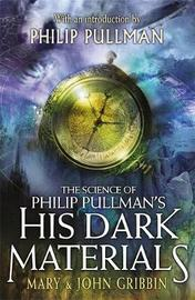 The Science of Philip Pullman's His Dark Materials by Mary Gribbin