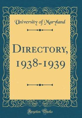 Directory, 1938-1939 (Classic Reprint) by University Of Maryland