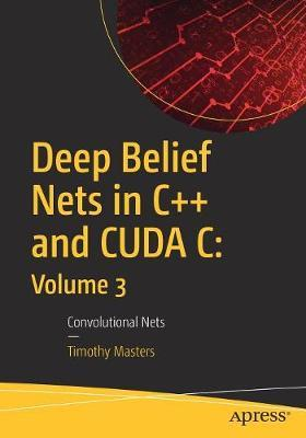 Deep Belief Nets in C++ and CUDA C: Volume 3 by Timothy Masters image