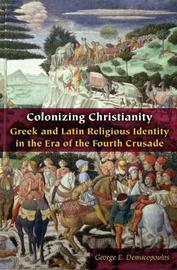 Colonizing Christianity by George E. Demacopoulos