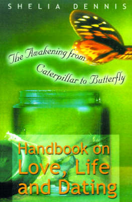 Awakening from Caterpillar to Butterfly: Handbook for Life, Love & Dating by Shelia Ann Dennis image