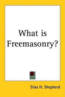 What is Freemasonry? by Silas H. Shepherd image
