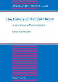 The History of Political Theory by Garrett Ward Sheldon