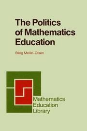 The Politics of Mathematics Education by Stieg Mellin-Olsen