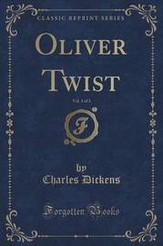 Oliver Twist, Vol. 3 of 3 (Classic Reprint) by DICKENS