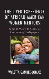 The Lived Experience of African American Women Mentors by Wyletta Gamble-Lomax image