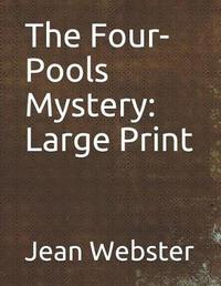 The Four-Pools Mystery by Jean Webster