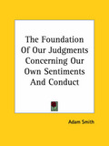 The Foundation of Our Judgments Concerning Our Own Sentiments and Conduct by Adam Smith