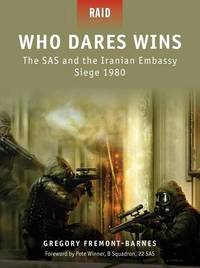 Who Dares Wins - the SAS and the Iranian Embassy Siege 1980 by Gregory Fremont-Barnes