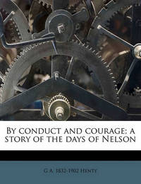 By Conduct and Courage; A Story of the Days of Nelson by G.A.Henty