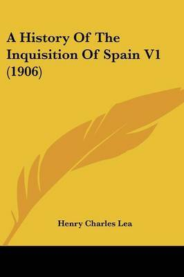 A History of the Inquisition of Spain V1 (1906) by Henry Charles Lea image