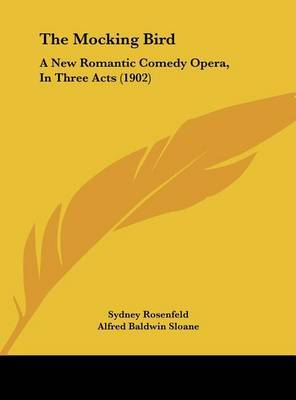 The Mocking Bird: A New Romantic Comedy Opera, in Three Acts (1902) by Sydney Rosenfeld image