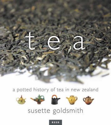 Tea: A Potted History of Tea in New Zealand by Susette Goldsmith