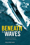 Heroes Beneath the Waves: True Submarine Stories of the Twentieth Century by Mary Nida Smith