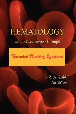 Hematology: An Updated Review Through Extended Matching Questions by Syed Z A Zaidi MBBS DCP MCPS FRC (UK)